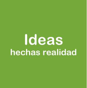 Ideas hechas realidad